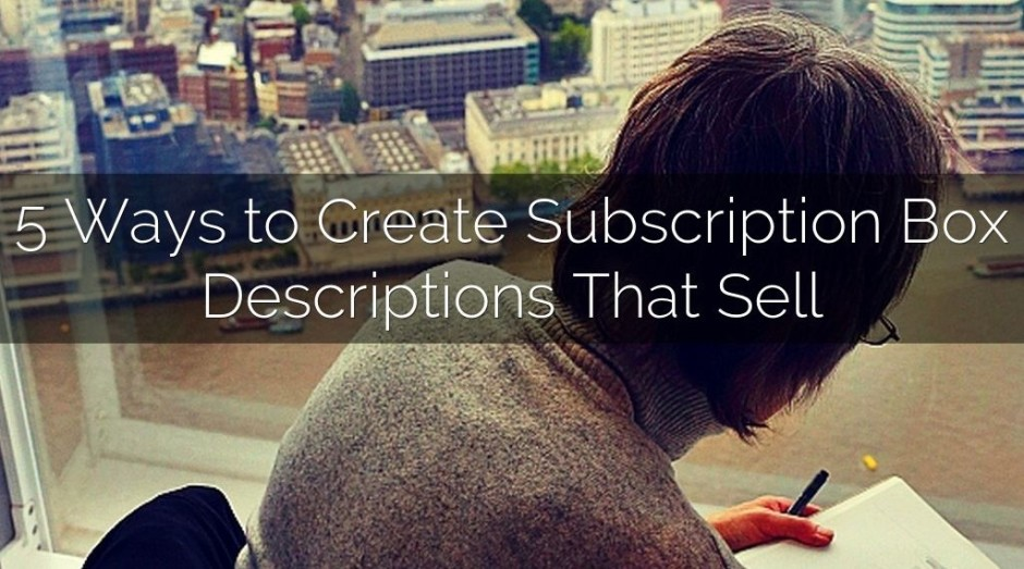 Subbly 5 Ways to Write Subscription boxes that sell